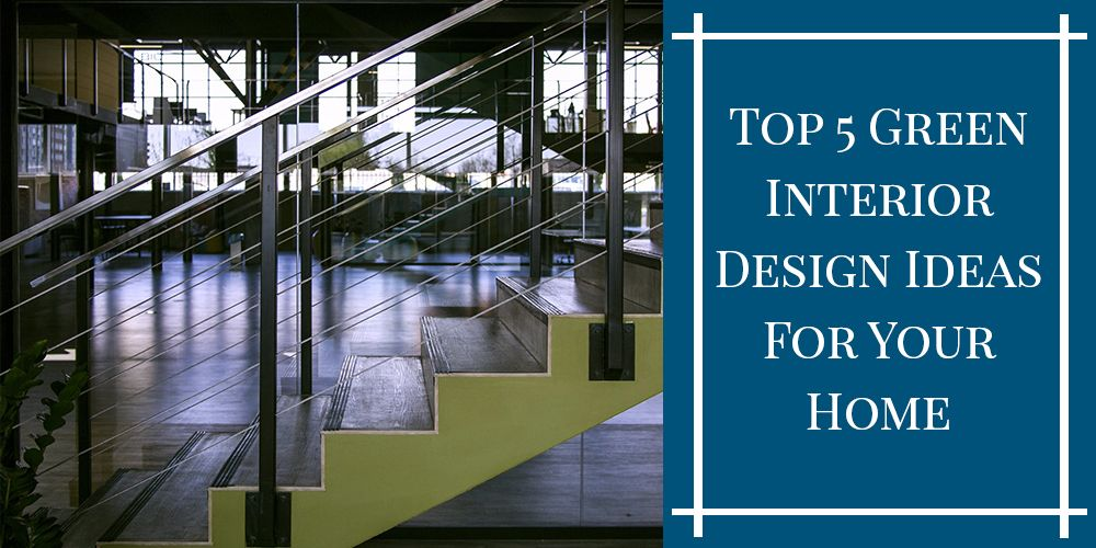 Top 5 Green Interior Design Ideas For Your Home