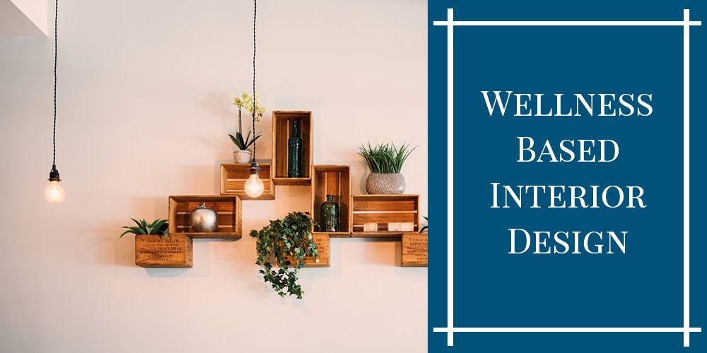 Wellness Based Interior Design