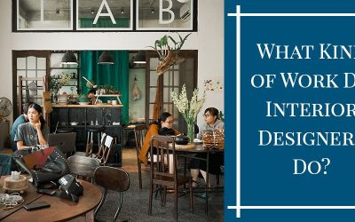 What Kind of Work Do Interior Designers Do?