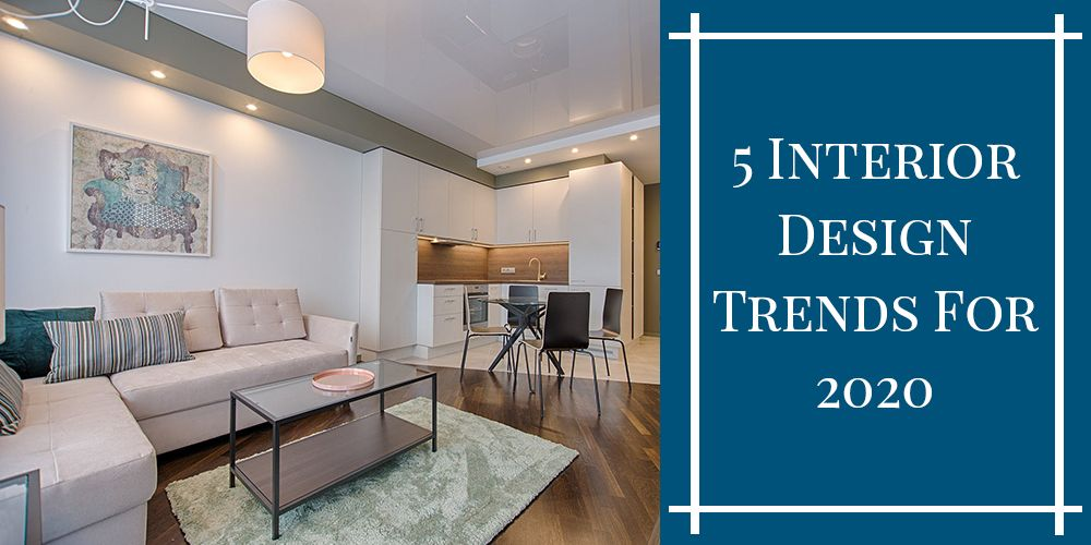 5 Interior Design Trends For 2020