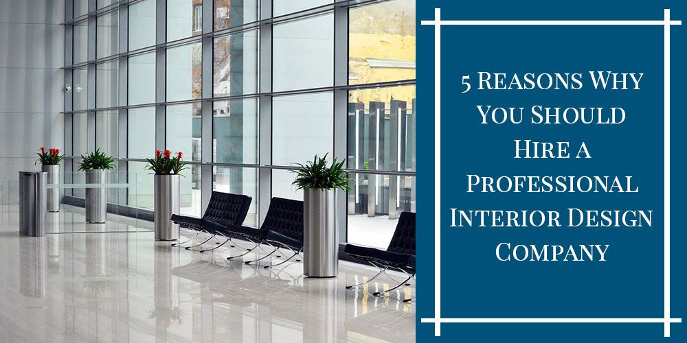 5 Reasons Why You Should Hire a Professional Interior Design Company